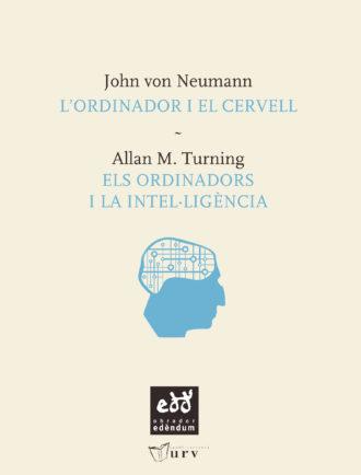 PUN02-Lordinador-i-el-cervell-John-Von-Neumann-Els-ordinadors-i-la-intel-ligencia-Alan-M-Turing-Obrador-Edendum