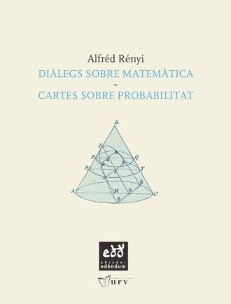 PUN03-Dialegs-sobre-mateaetica-Cartes-sobre-probabilitat-Alfred-Renyi-Obrador-Edendum