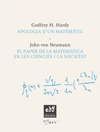 PUN01-Apologia-dun-matematic-Godfrey-H-Hardy-Paper_matematica_en_ciencia_i_societat-John-Von-Neumann-Obrador-Edendum